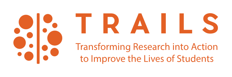 TRAILS Transforming Research into Action to Improve the Lives of Students