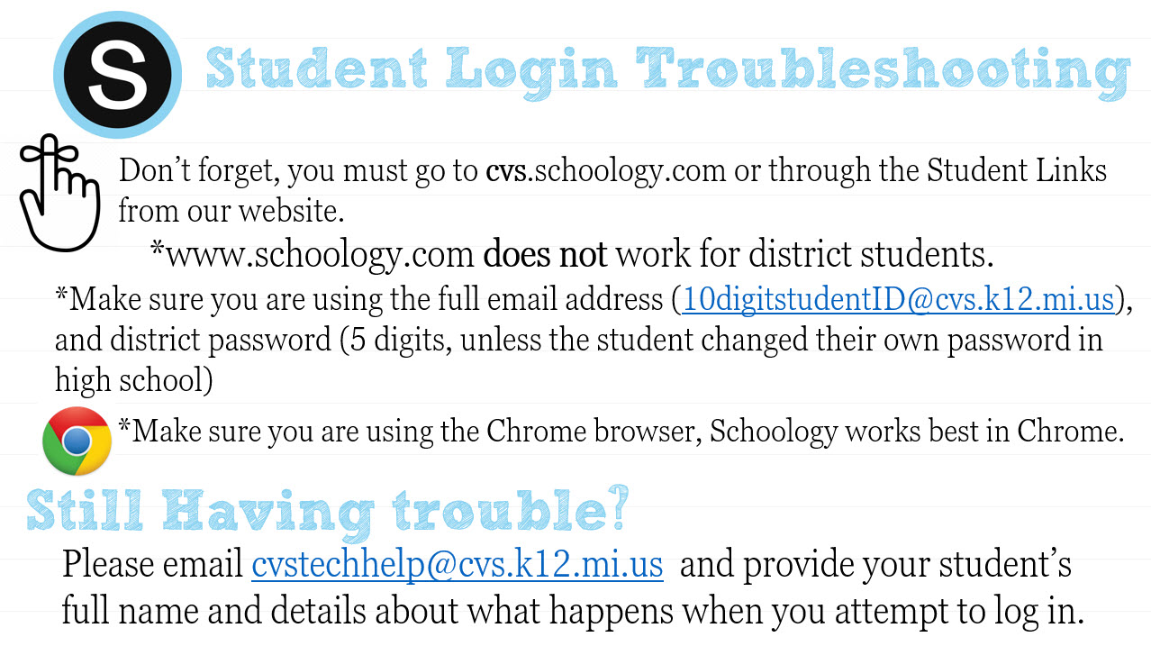 Trouble Logging in? Make sure you go to cvs.schoology.com and are using Chrome. Email issues to cvstechhelp@cvs.k12.mi.us with full name and issue.